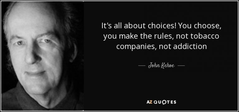 quote it s all about choices you choose you make the rules not tobacco companies not addiction john kehoe 67 2 0239 768x361